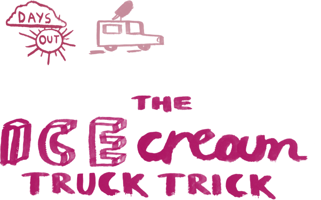 the Ice cream truck trick